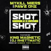 Shot For Shot (feat. King Magnetic & DJ Rhettmatic) by Mykill Miers