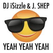 Yeah Yeah Yeah (feat. J. Shep) fra DJ iSizzle
