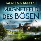 Magnetfeld des Bösen von Jacques Berndorf