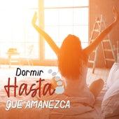 Dormir Hasta Que Amanezca by Música para dormir