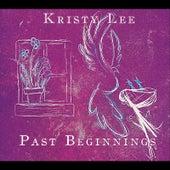 Past Beginnings by Kristy Lee