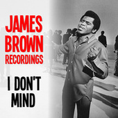 I Don't Mind James Brown Recordings by James Brown
