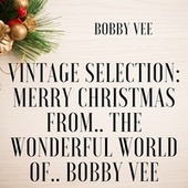 Vintage Selection: Merry Christmas From.. the Wonderful World Of.. Bobby Vee (2021 Remastered) de Bobby Vee
