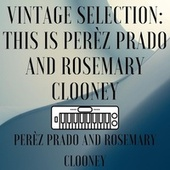 Vintage Selection: This Is Perèz Prado and Rosemary Clooney (2021 Remastered) de Perèz Prado and Rosemary Clooney