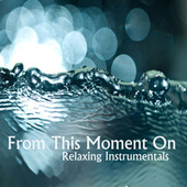 From This Moment On: Instrumental Relaxing Music de Instrumental Pop Players