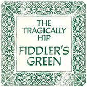 Fiddler's Green (Alternate Version) by The Tragically Hip