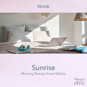 Sunrise (Morning Beauty Chill House Edition) by Stella Sol