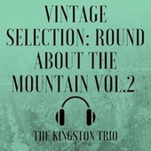 Vintage Selection: Round About the Mountain, Vol. 2 (2021 Remastered) by The Kingston Trio