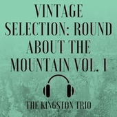 Vintage Selection: Round About the Mountain, Vol. 1 (2021 Remastered) by The Kingston Trio