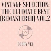 Vintage Selection: The Ultimate Best (Remastered), Vol. 2 (2021 Remastered) van Bobby Vee