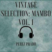 Vintage Selection: Mambo, Vol. 1 (2021 Remastered) de Pérez Prado