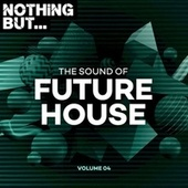Nothing But... The Sound of Future House, Vol. 04 di Various Artists