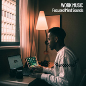 Work Music: Focused Mind Sounds by Study Music