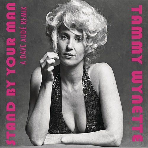 Stand By Your Man - Dave Audé Remixes by Tammy Wynette