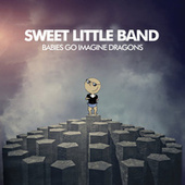 Babies Go Imagine Dragons by Sweet Little Band