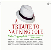 A Tribute to Nat King Cole by Вадим Цагарейшвили