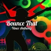 Bounce That by Vince Anthony
