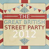 The Great British Street Party 2012 (120 Classic Songs and Anthems to Celebrate the Jubilee!) by Various Artists