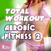 Total Workout : Aerobic Fitness 2 by Various Artists