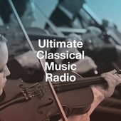 Ultimate Classical Music Radio by Classical New Age Piano Music