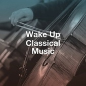 Wake Up Classical Music by Classical Music