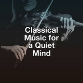 Classical Music for a Quiet Mind by Classical Music Radio