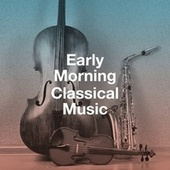 Early Morning Classical Music by Classical Study Music (1)