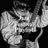 Jazz Festival Playlist by Various Artists