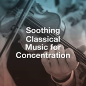 Soothing Classical Music for Concentration by Classical Sleep Music