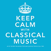 Keep Calm With Classical Music: 40 of the Most Relaxing & Popular Classical Pieces of All Time von Various Artists