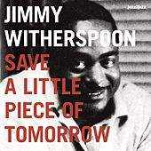 Save a Little Piece of Tomorrow de Jimmy Witherspoon