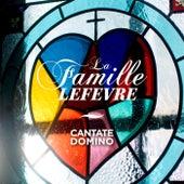 Cantate Domino von La Famille Lefèvre