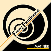 Matinée - Single by Franz Ferdinand