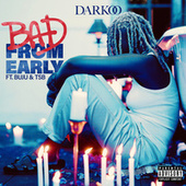 Bad From Early (feat. Buju & TSB) by DARKoO