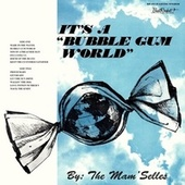 It's a Bubble Gum World by The Mamselles