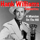 A Mansion On The Hill Hank Williams Favourites by Hank Williams