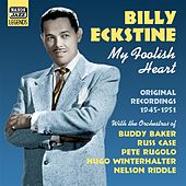 Eckstine, Billy: My Foolish Heart (1945-1951) by Billy Eckstine