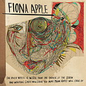 The Idler Wheel Is Wiser Than the Driver of the Screw and Whipping Cords Will Serve You More Than Ropes Will Ever Do von Fiona Apple