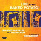 Live at the Baked Potato - Play the Music of Michael Brecker (Live) by Charged Particles