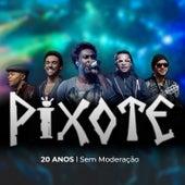 Pixote 20 Anos Sem Moderação by Pixote