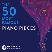 The 50 Most Famous Piano Pieces by Various Artists