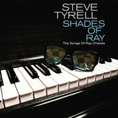 Shades of Ray: The Songs of Ray Charles by Steve Tyrell