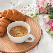 The Good Day Swing - Perfect Mood for Sunday Breakfast by Positive Music Universe