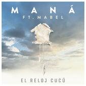 El Reloj Cucú (feat. Mabel) by Maná