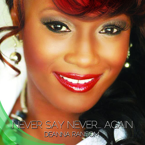 Never Say Never…Again by Deanna Ransom