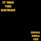 It Was The Batman by Digga Drill Cee