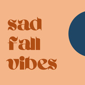 Sad Fall Vibes by Various Artists