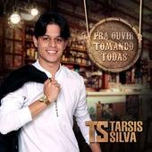 Pra Ouvir Tomando Todas de Tarsis Silva
