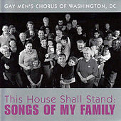 This House Shall Stand: Songs of My Family de Dc Gay Men's Chorus of Washington