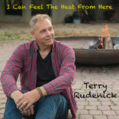 I Can Feel the Heat from Here by Terry Rudenick